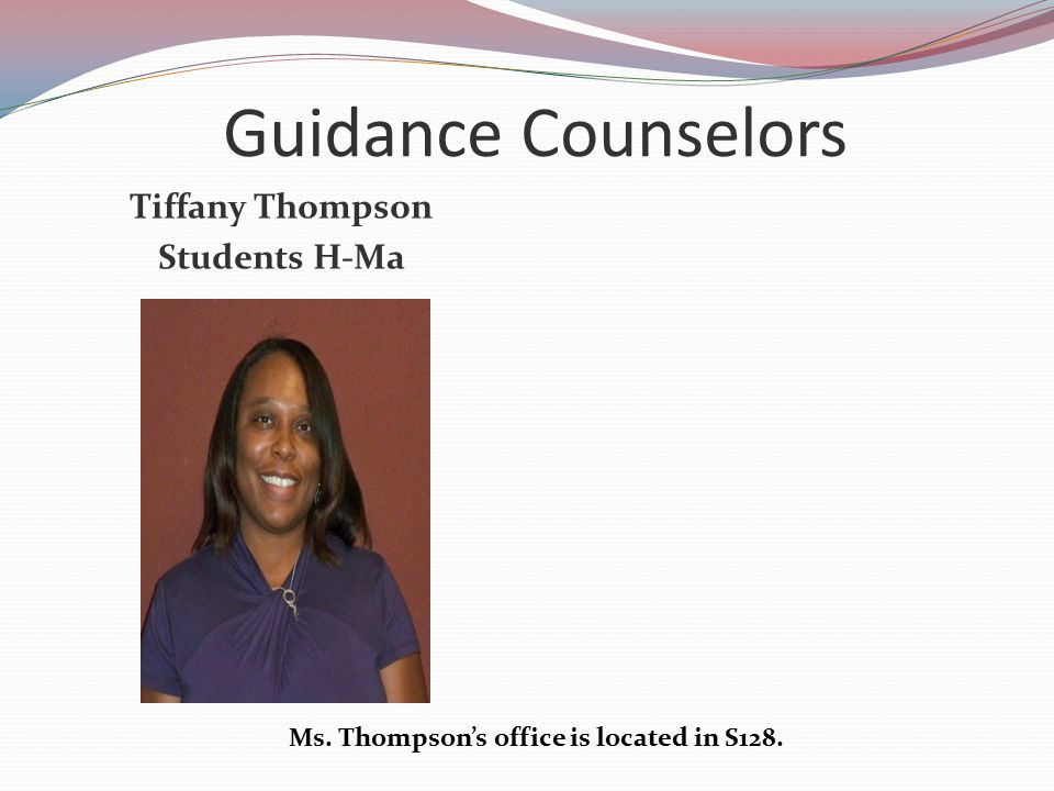 Ms. Thompson's office is located in S128.