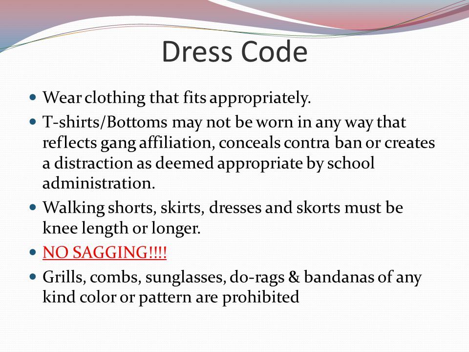 Dress Code Wear clothing that fits appropriately.