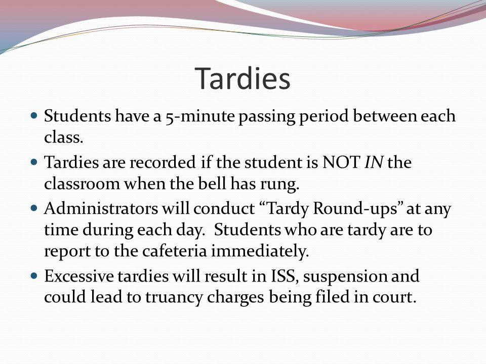 Tardies Students have a 5-minute passing period between each class.