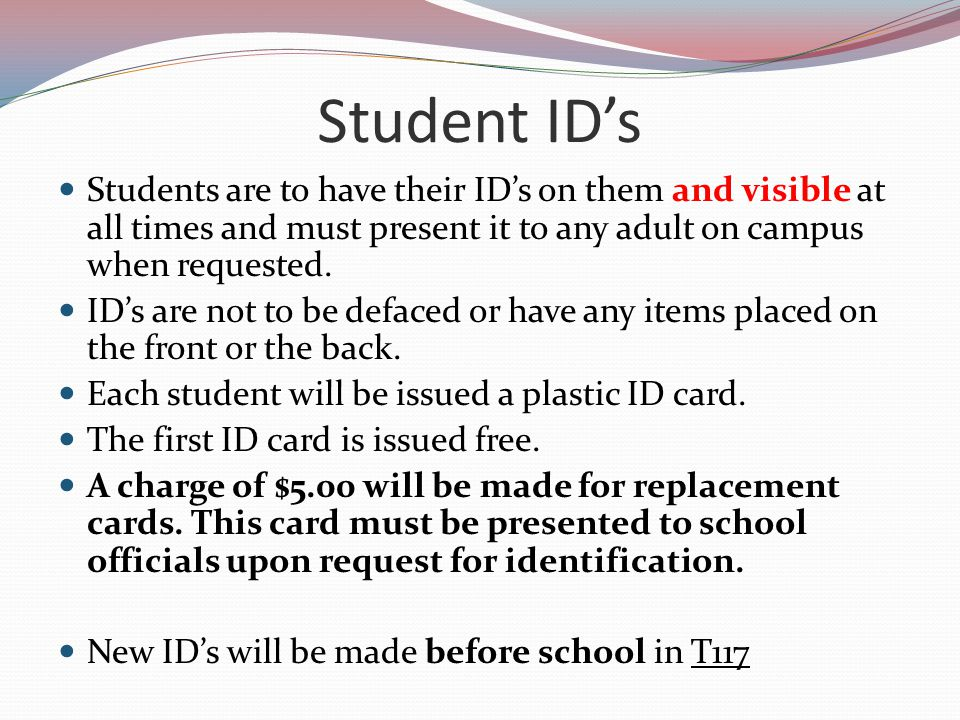 Student ID's Students are to have their ID's on them and visible at all times and must present it to any adult on campus when requested.