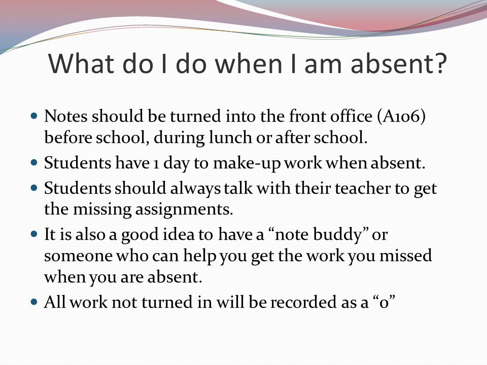 What do I do when I am absent