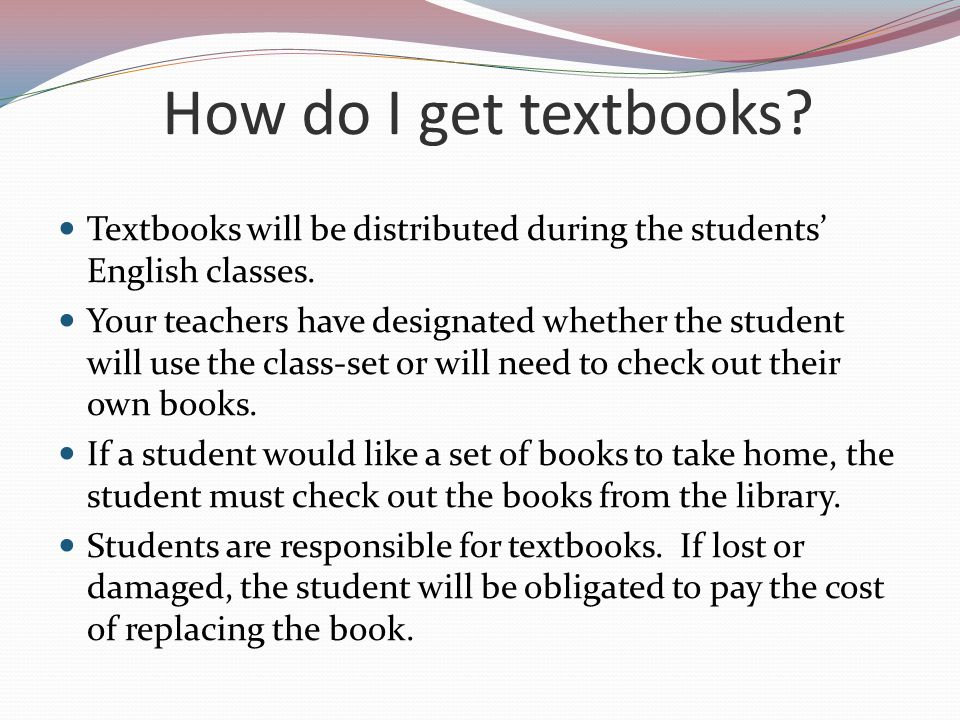 How do I get textbooks Textbooks will be distributed during the students' English classes.