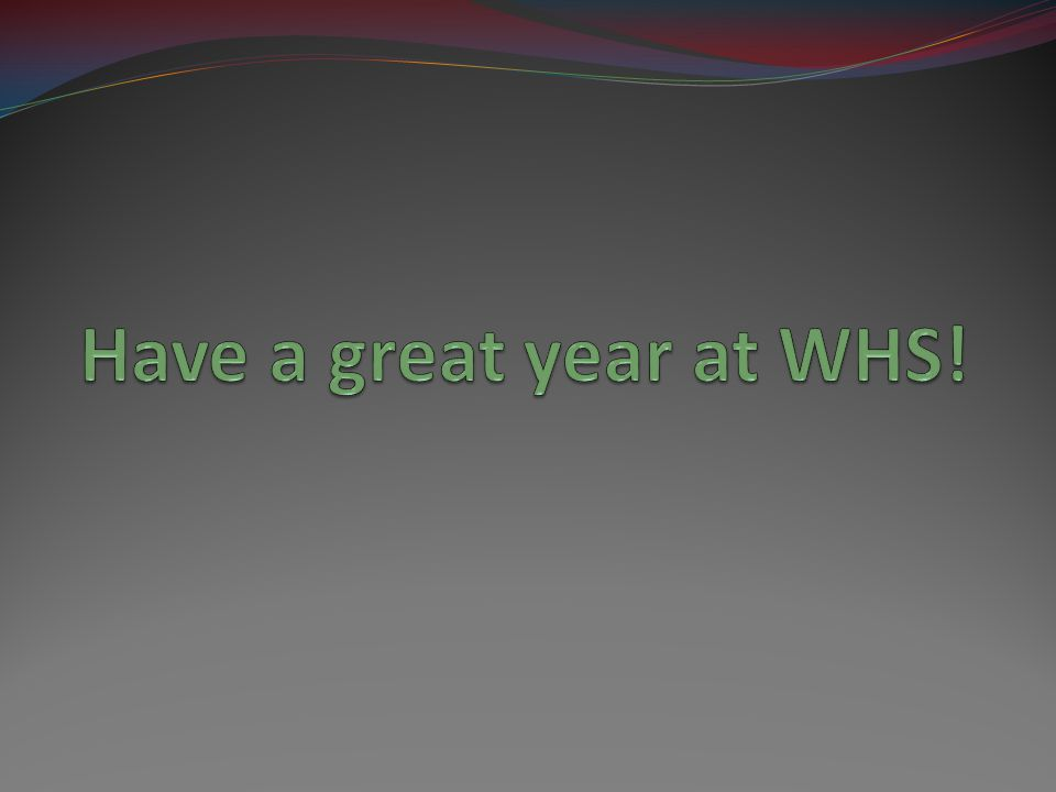 Have a great year at WHS!
