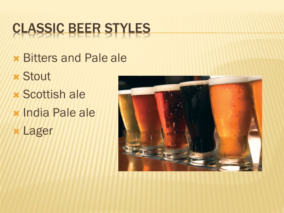 Classic Beer styles Bitters and Pale ale Stout Scottish ale