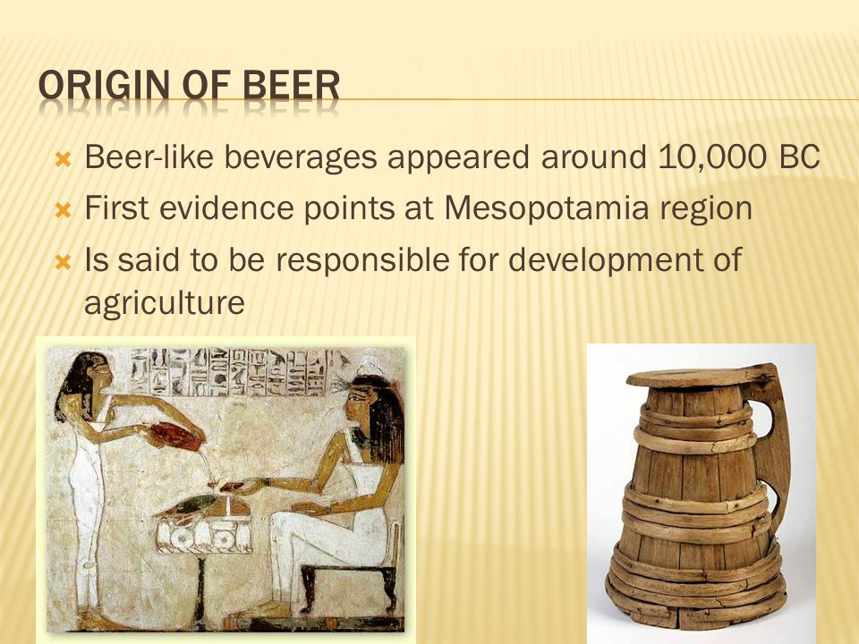 origin of beer Beer-like beverages appeared around 10,000 BC