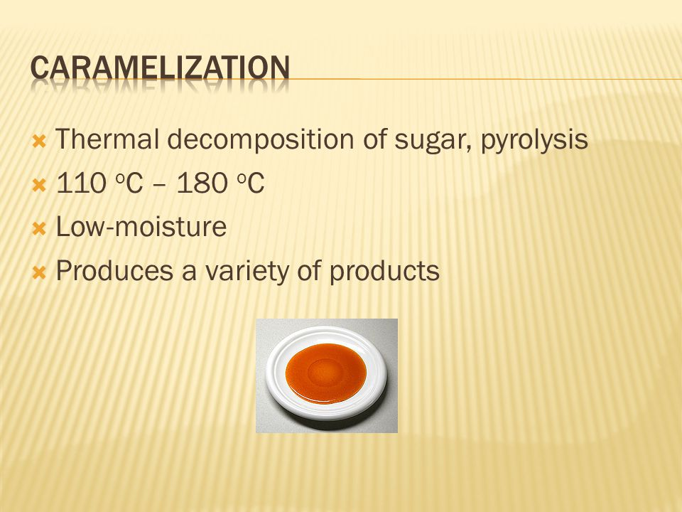 Caramelization Thermal decomposition of sugar, pyrolysis