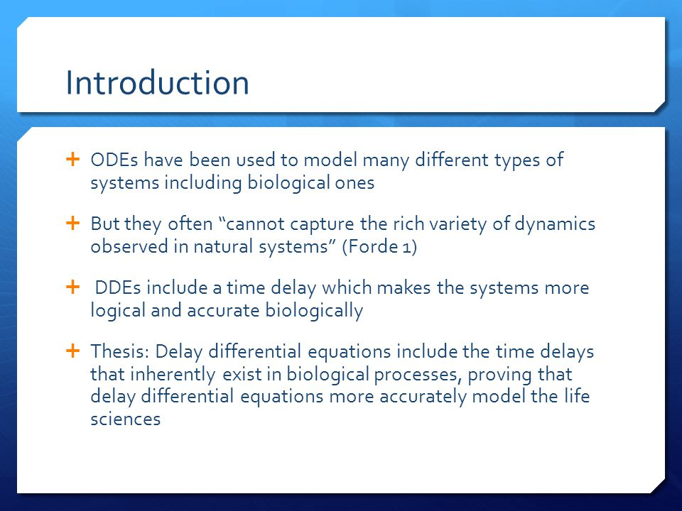 Introduction ODEs have been used to model many different types of systems including biological ones.