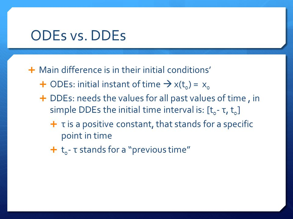 ODEs vs. DDEs Main difference is in their initial conditions'