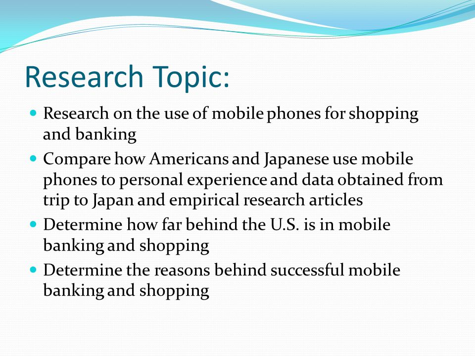 Research Topic: Research on the use of mobile phones for shopping and banking.