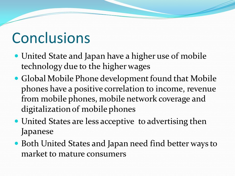 Conclusions United State and Japan have a higher use of mobile technology due to the higher wages.