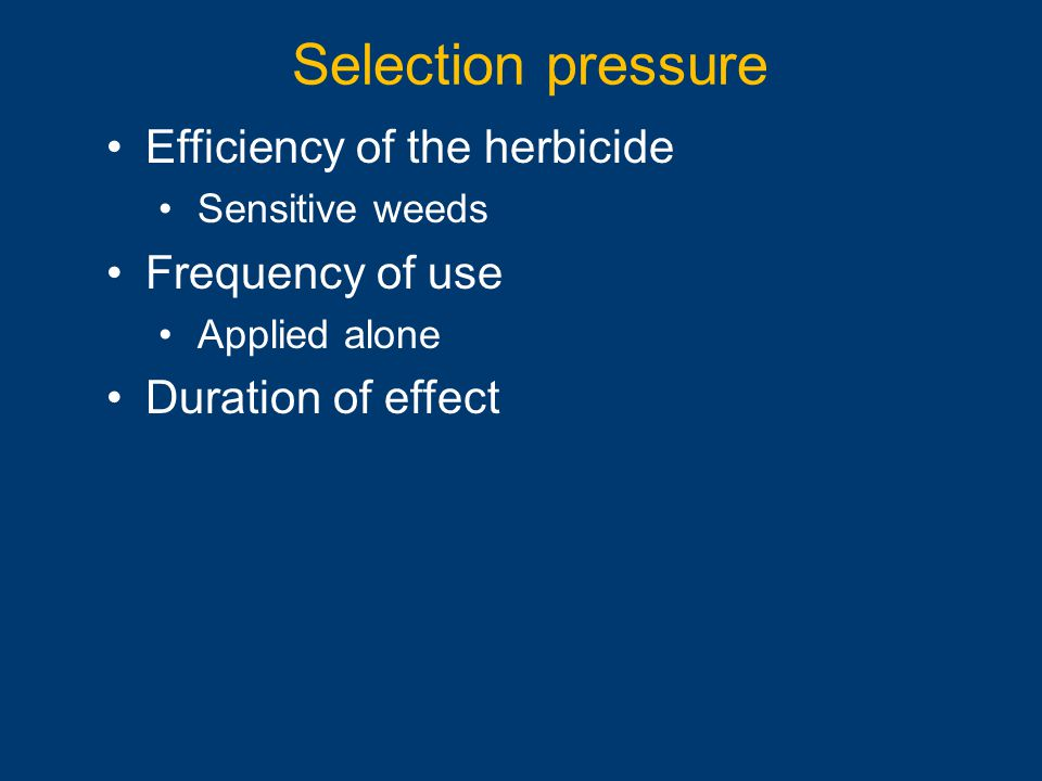 Selection pressure Efficiency of the herbicide Frequency of use