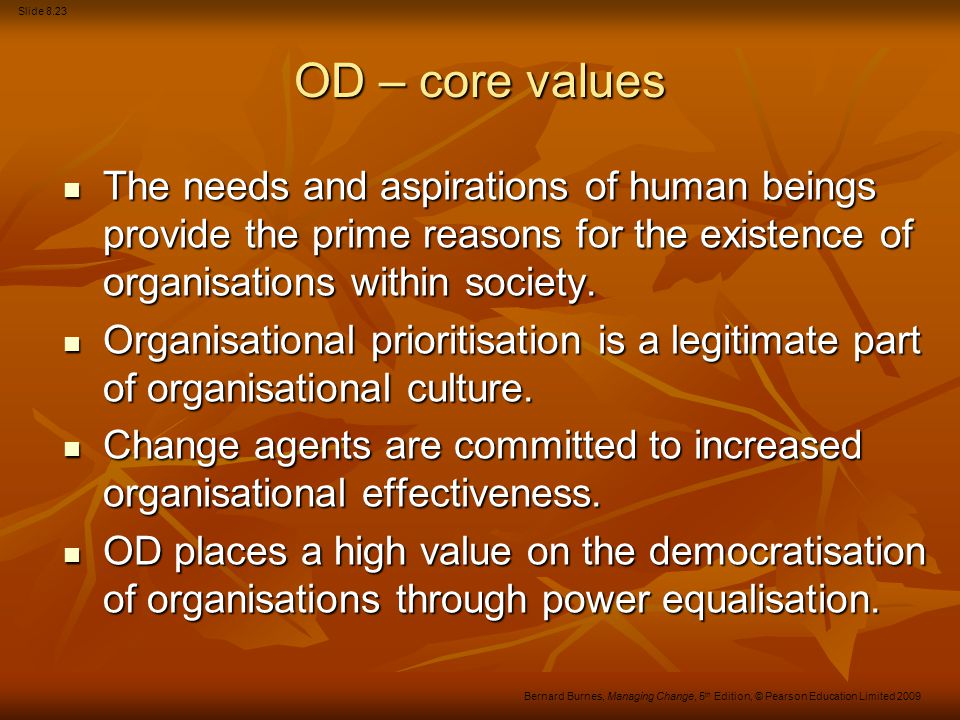 OD – core values The needs and aspirations of human beings provide the prime reasons for the existence of organisations within society.