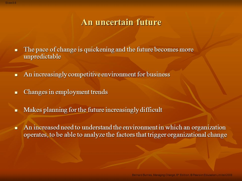 An uncertain future The pace of change is quickening and the future becomes more unpredictable. An increasingly competitive environment for business.