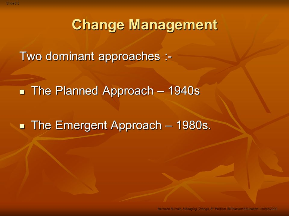 Change Management Two dominant approaches :-