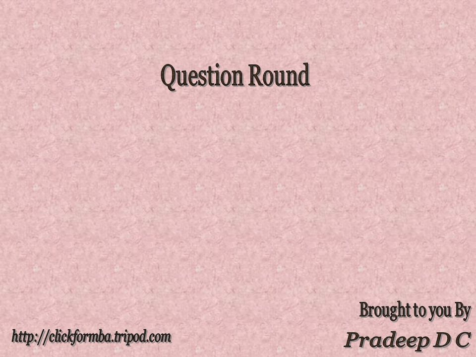 Question Round Brought to you By http://clickformba.tripod.com