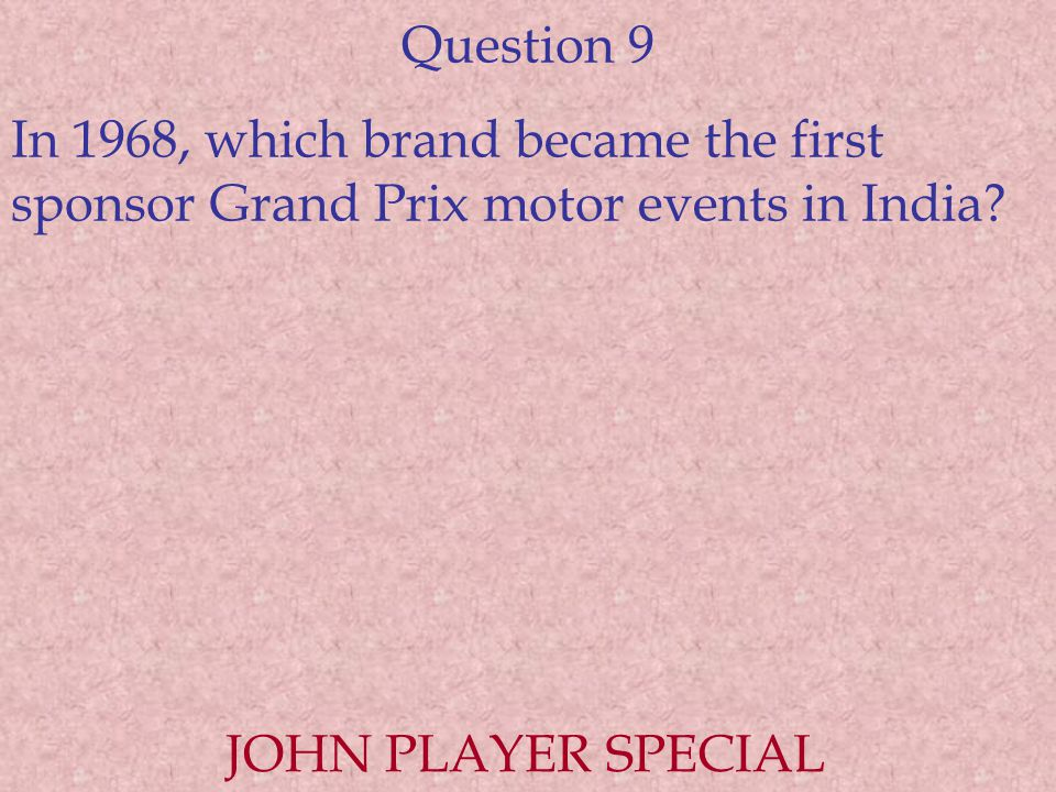 Question 9 In 1968, which brand became the first sponsor Grand Prix motor events in India.