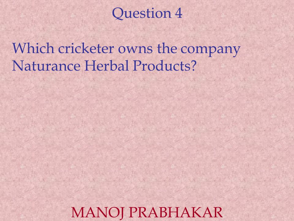 Question 4 Which cricketer owns the company Naturance Herbal Products MANOJ PRABHAKAR