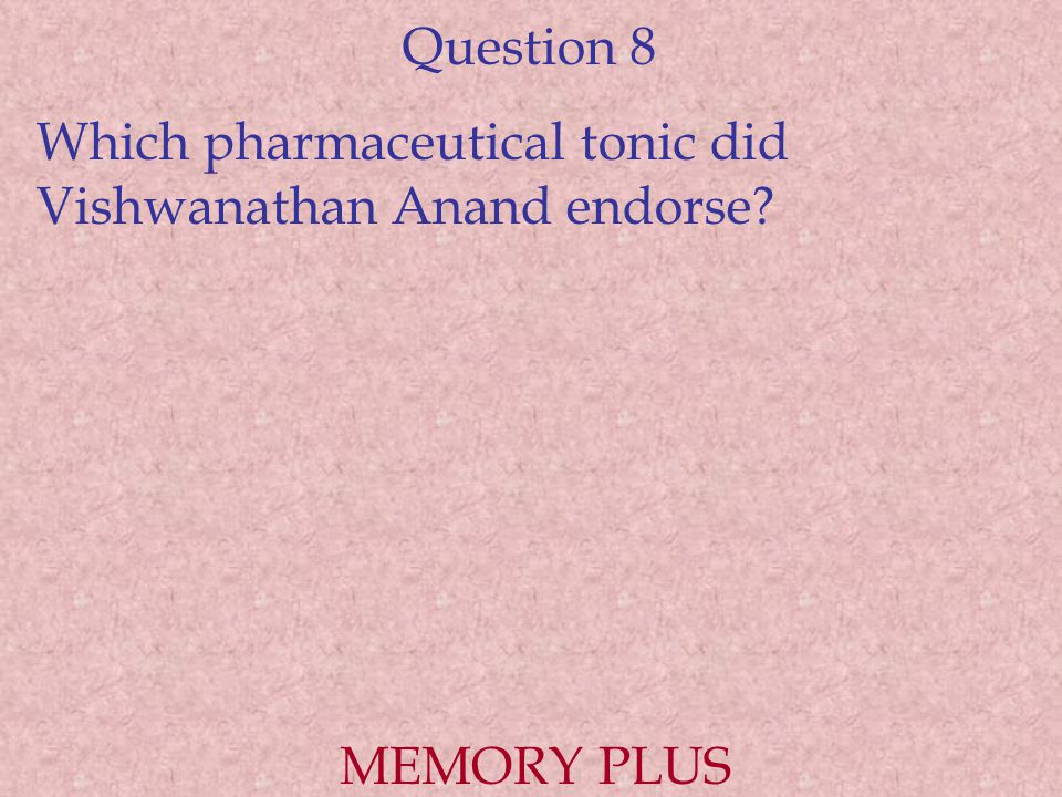 Question 8 Which pharmaceutical tonic did Vishwanathan Anand endorse MEMORY PLUS