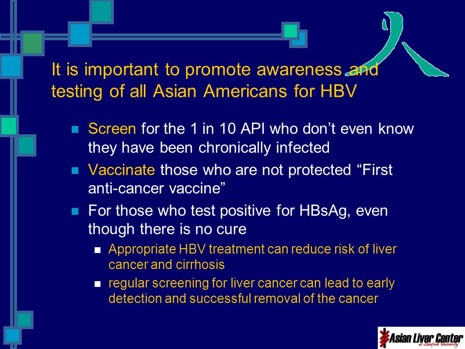 It is important to promote awareness and testing of all Asian Americans for HBV