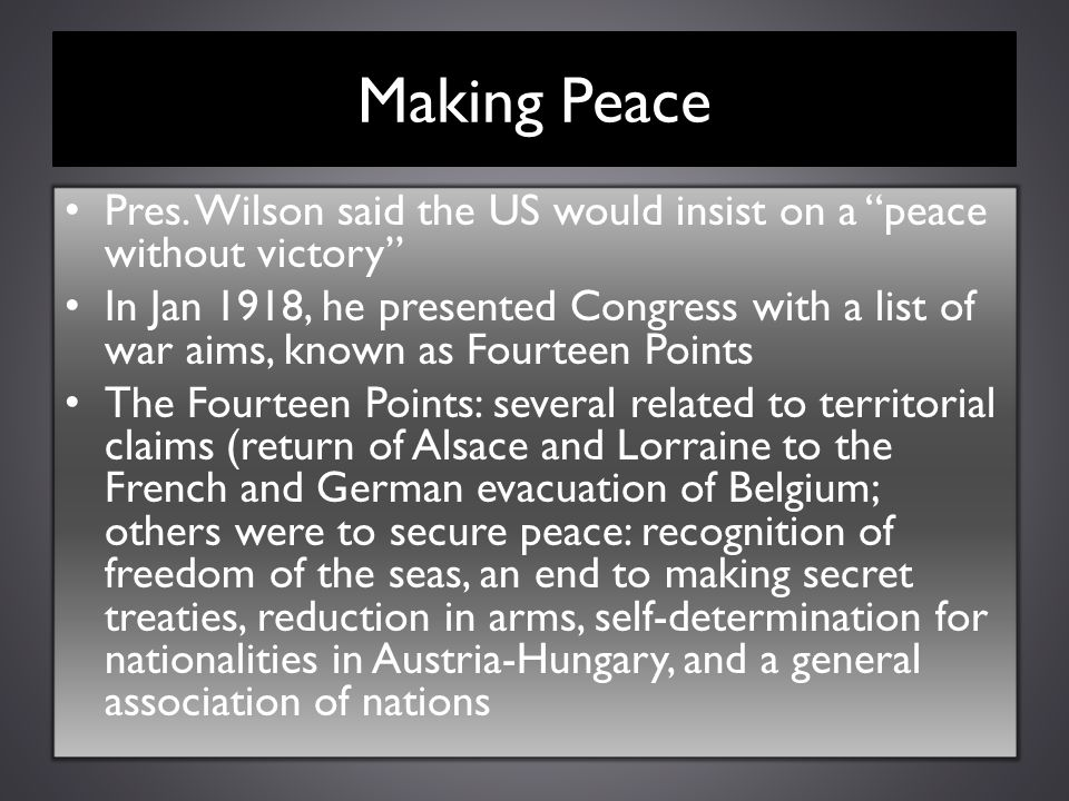 Making Peace Pres. Wilson said the US would insist on a peace without victory