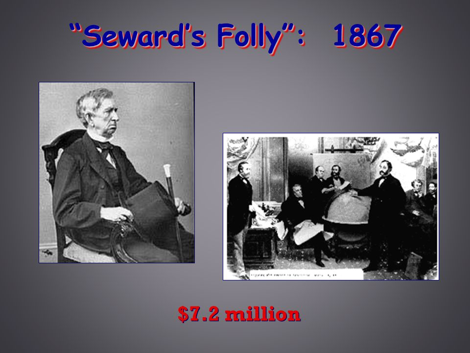 Seward's Folly : 1867 $7.2 million