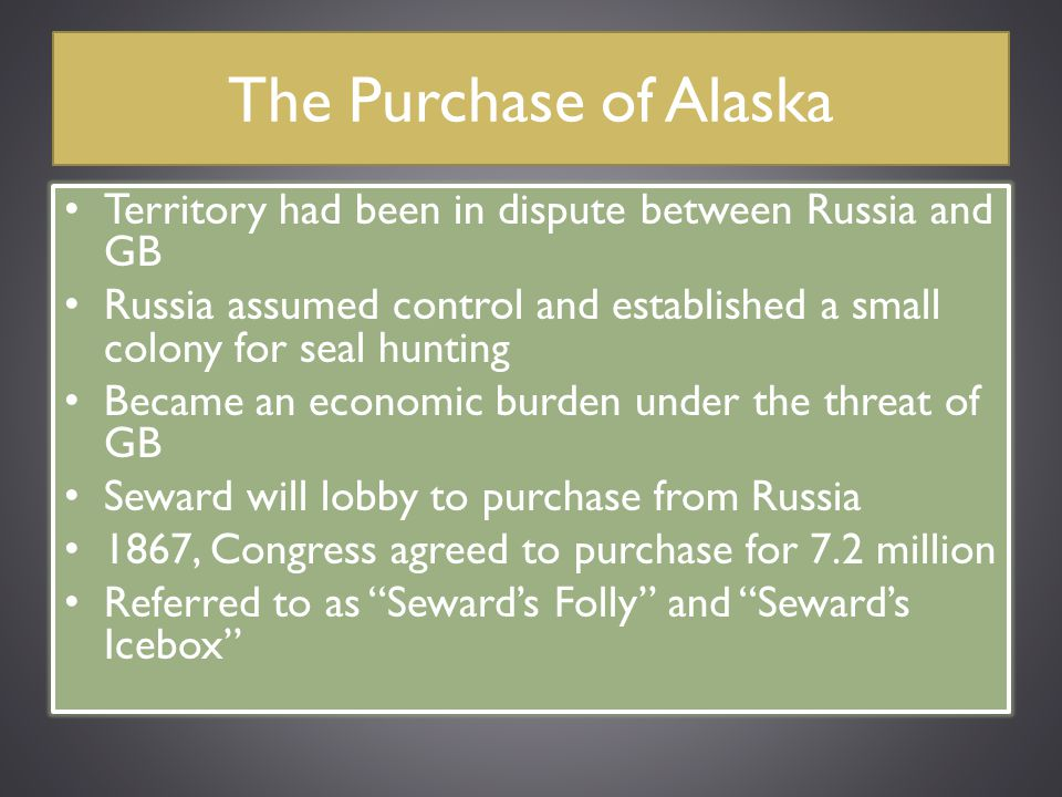 The Purchase of Alaska Territory had been in dispute between Russia and GB. Russia assumed control and established a small colony for seal hunting.