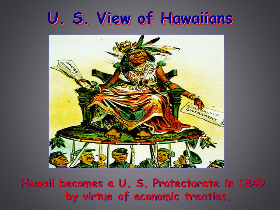U. S. View of Hawaiians Hawaii becomes a U. S.