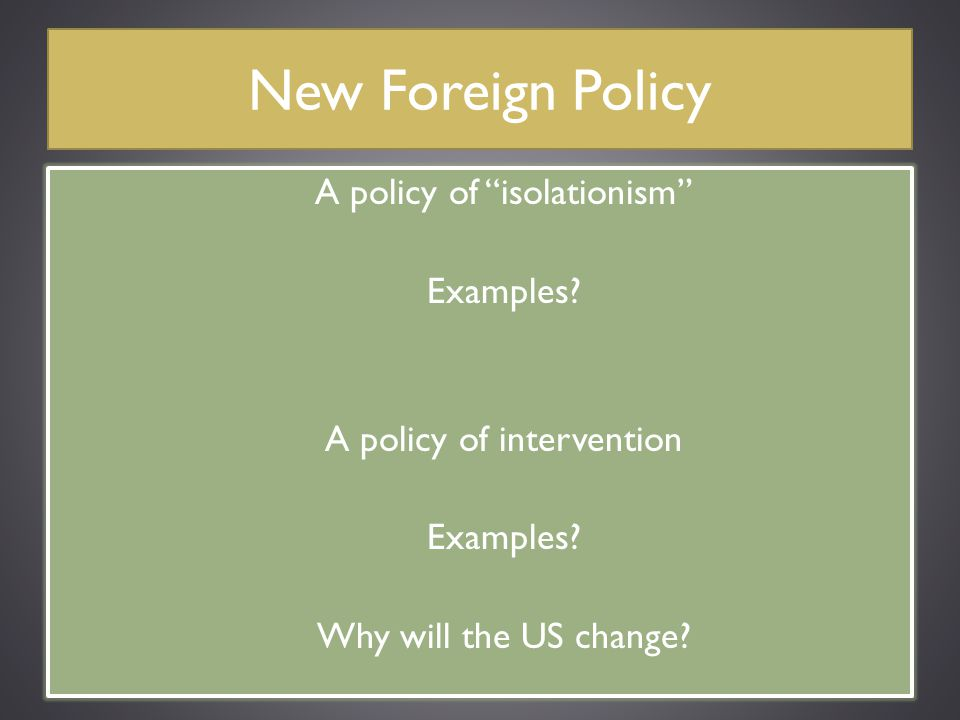 New Foreign Policy A policy of isolationism Examples.