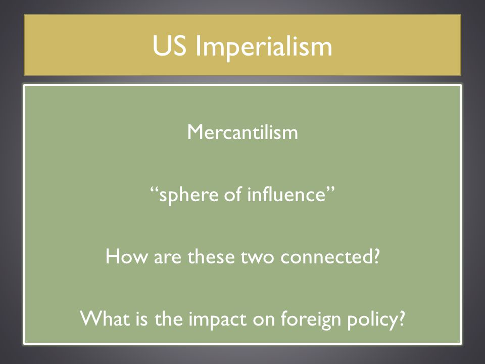 US Imperialism Mercantilism sphere of influence How are these two connected.