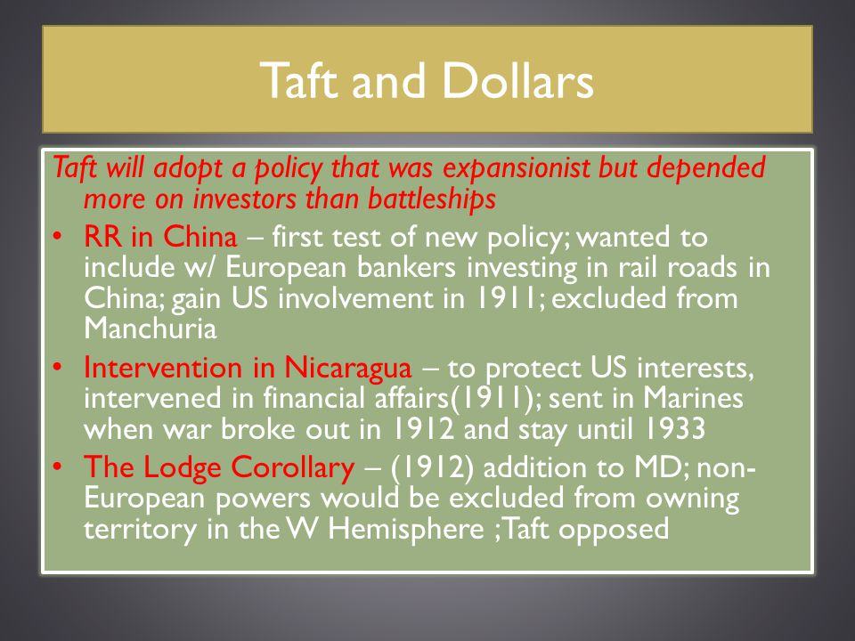 Taft and Dollars Taft will adopt a policy that was expansionist but depended more on investors than battleships.
