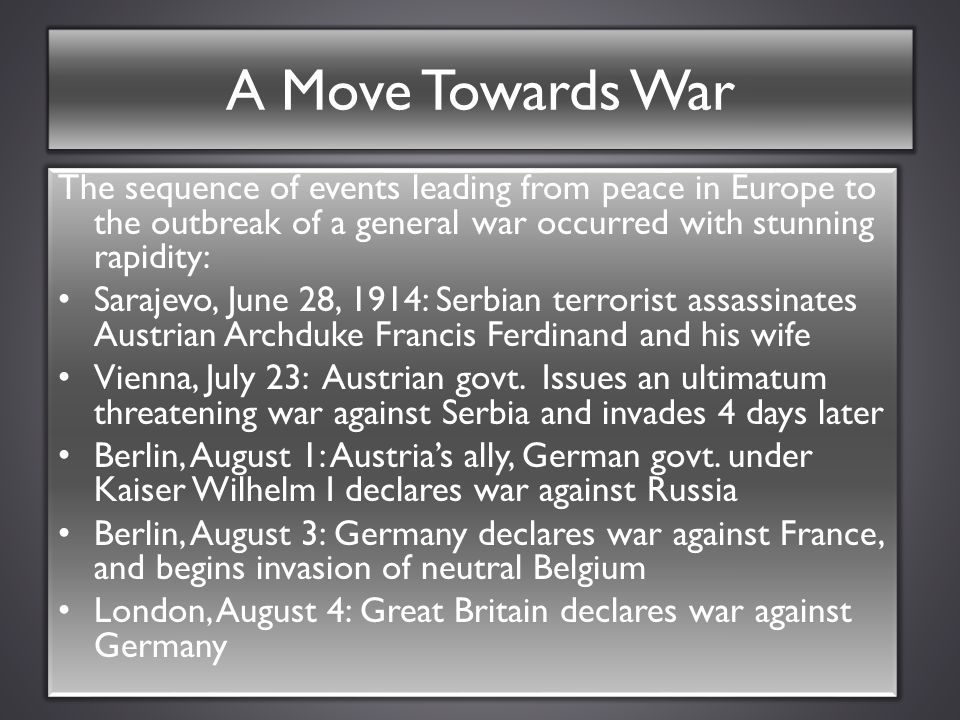 A Move Towards War The sequence of events leading from peace in Europe to the outbreak of a general war occurred with stunning rapidity: