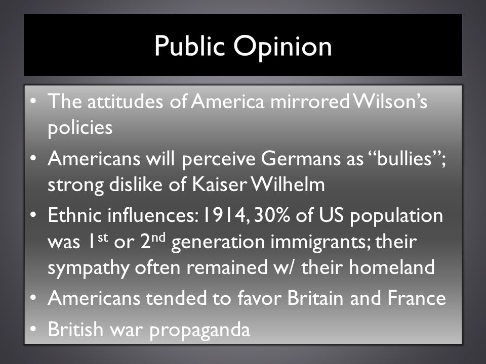 Public Opinion The attitudes of America mirrored Wilson's policies