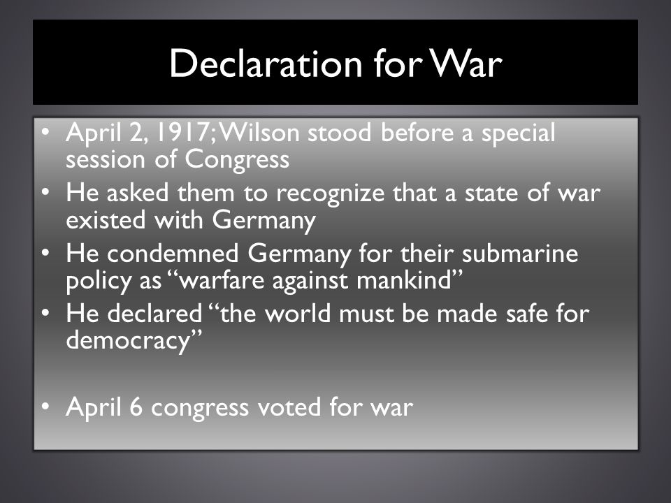 Declaration for War April 2, 1917; Wilson stood before a special session of Congress.