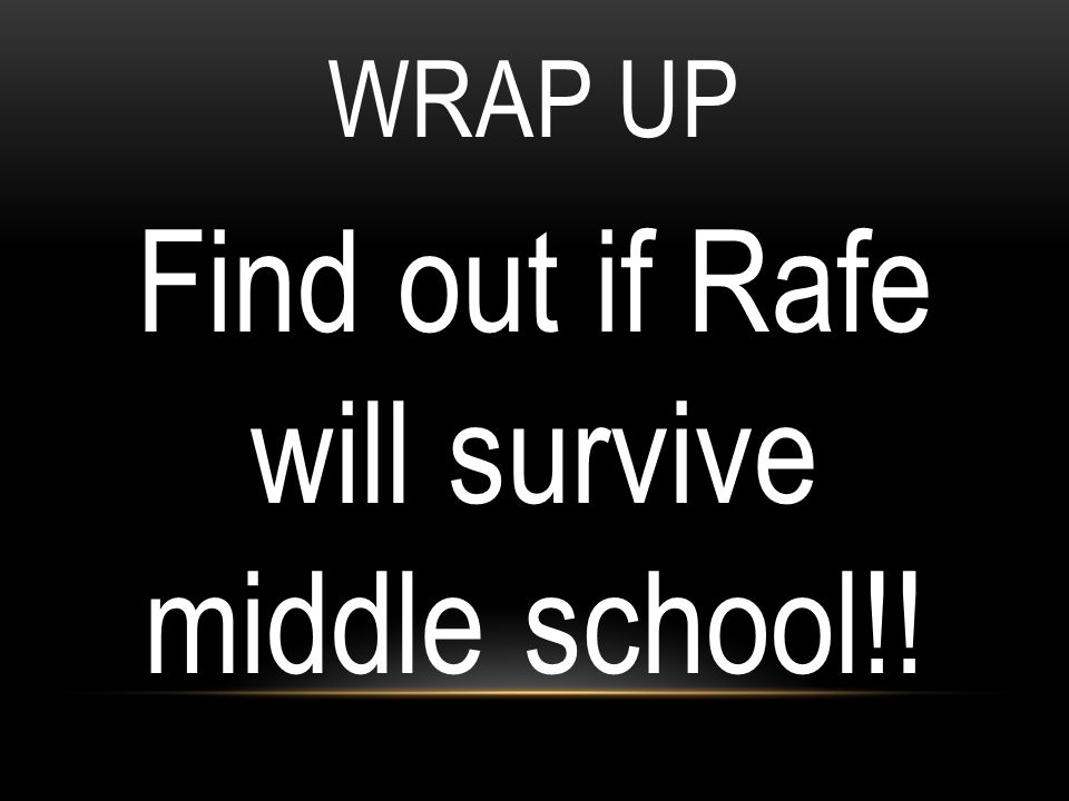 Find out if Rafe will survive middle school!!