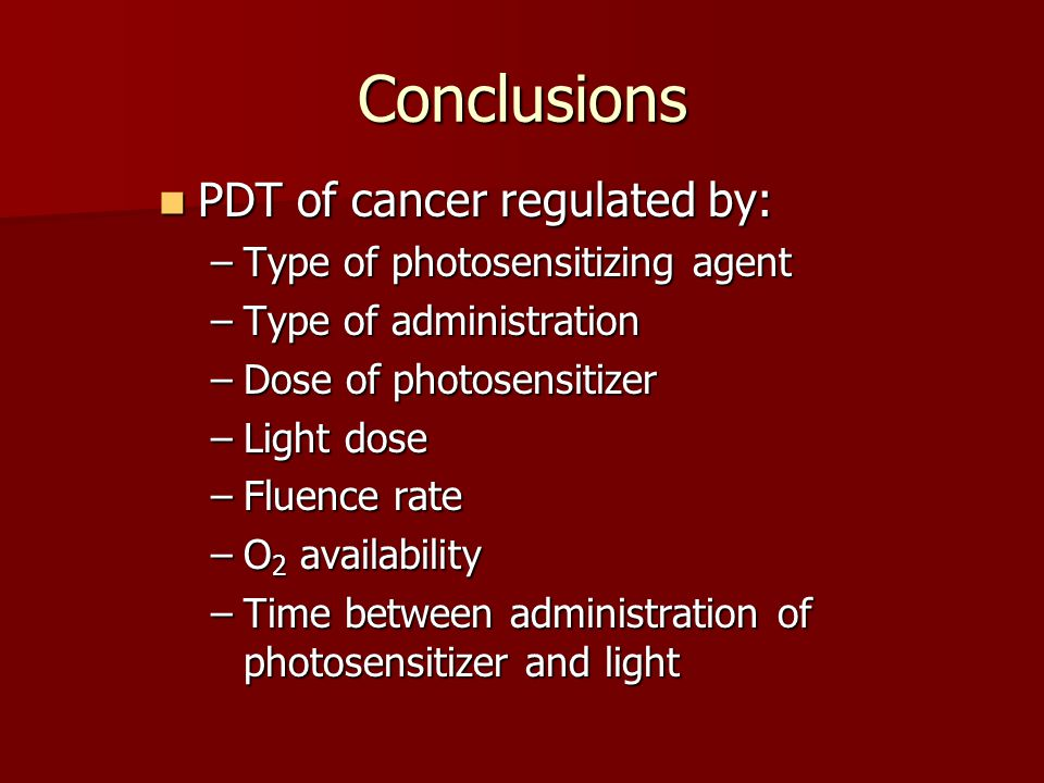 Conclusions PDT of cancer regulated by: Type of photosensitizing agent