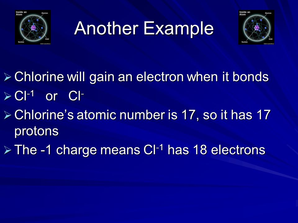 Another Example Chlorine will gain an electron when it bonds