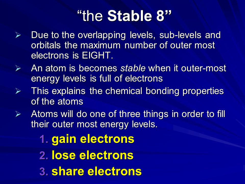 the Stable 8 gain electrons lose electrons share electrons
