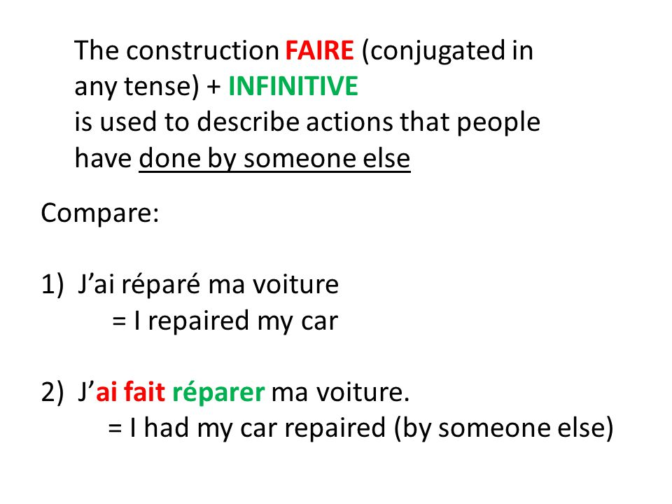 The construction FAIRE (conjugated in any tense) + INFINITIVE