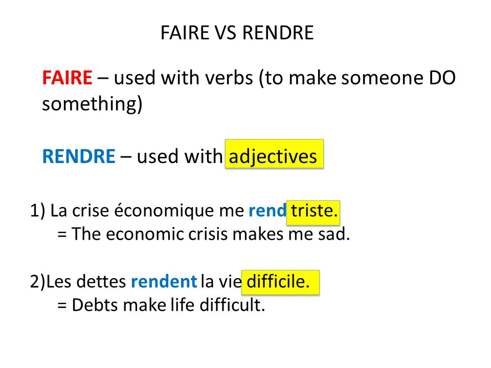 FAIRE – used with verbs (to make someone DO something)