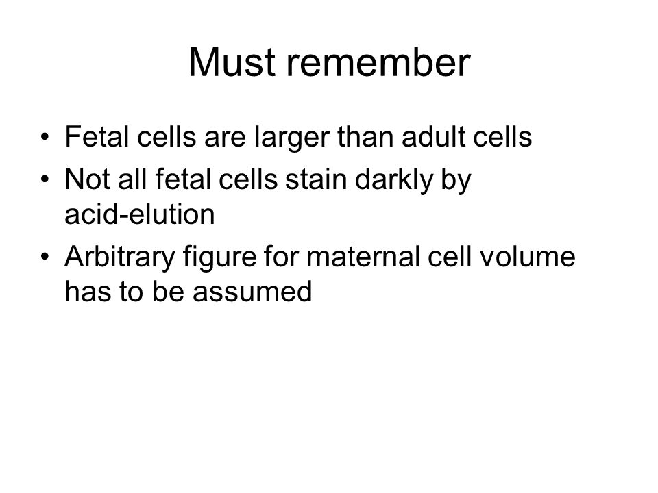 Must remember Fetal cells are larger than adult cells