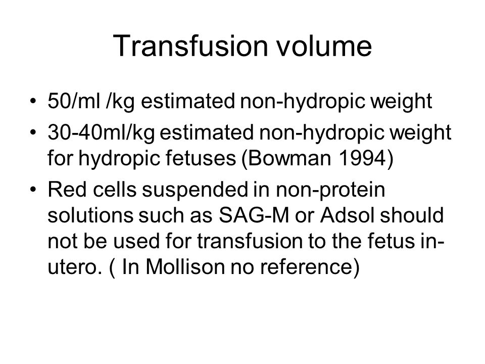 Transfusion volume 50/ml /kg estimated non-hydropic weight