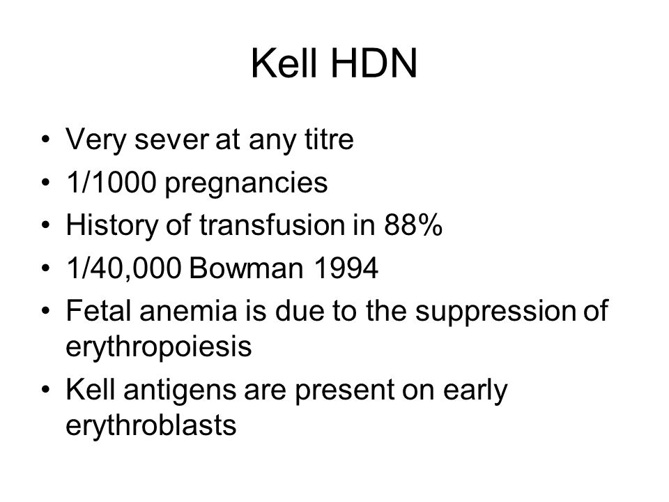 Kell HDN Very sever at any titre 1/1000 pregnancies