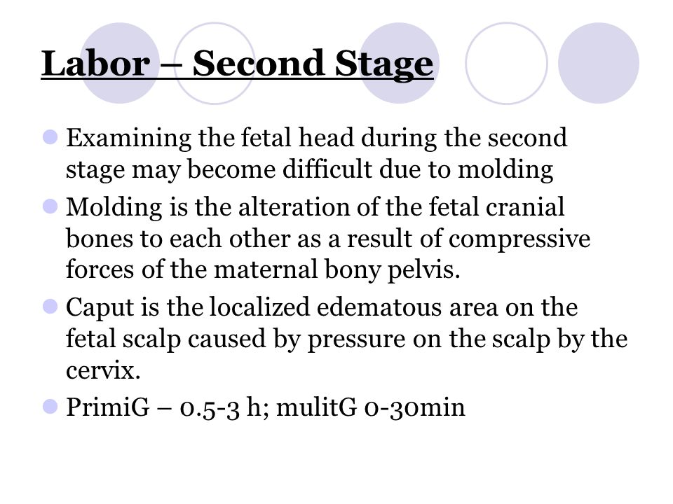 Labor – Second Stage Examining the fetal head during the second stage may become difficult due to molding.