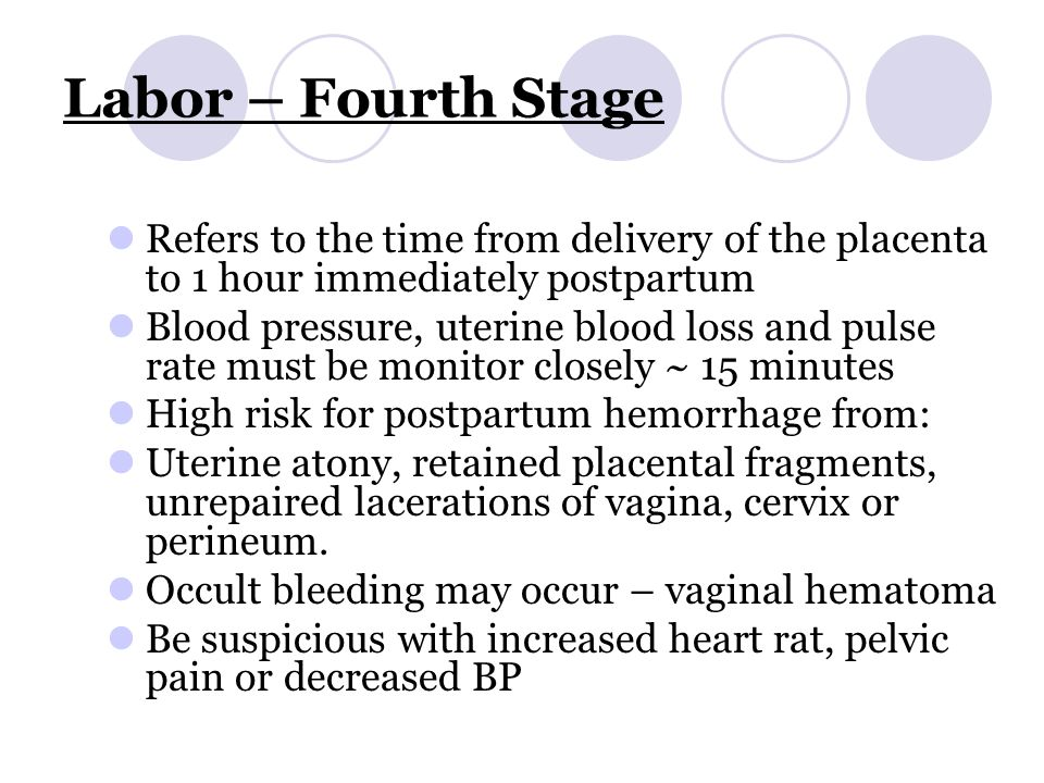 Labor – Fourth Stage Refers to the time from delivery of the placenta to 1 hour immediately postpartum.