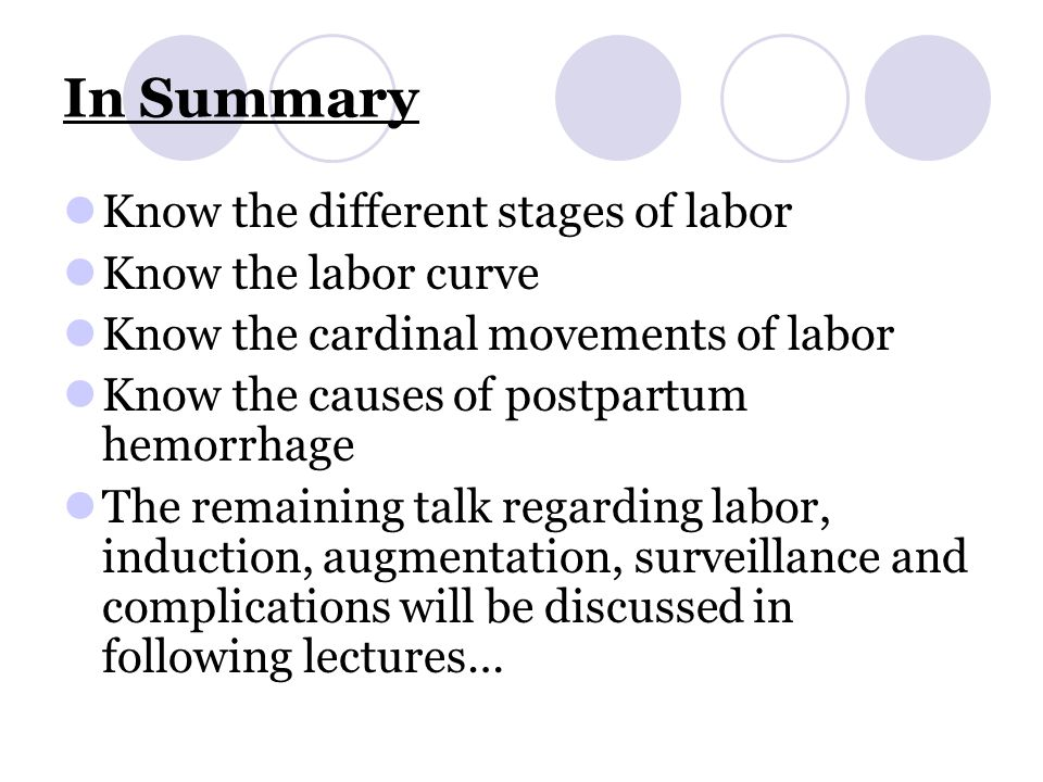 In Summary Know the different stages of labor Know the labor curve