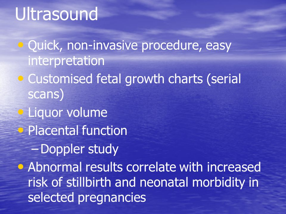 Ultrasound Quick, non-invasive procedure, easy interpretation