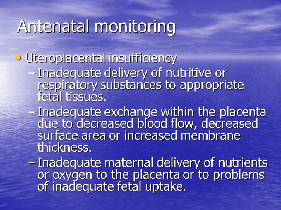 Antenatal monitoring Uteroplacental insufficiency