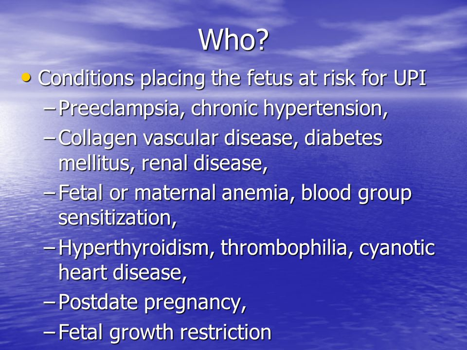 Who Conditions placing the fetus at risk for UPI