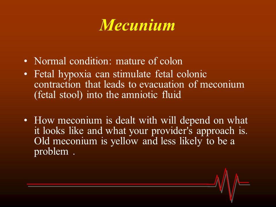 Mecunium Normal condition: mature of colon