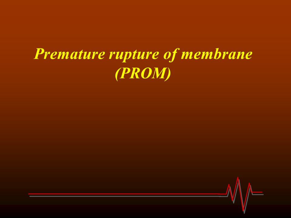Premature rupture of membrane (PROM)